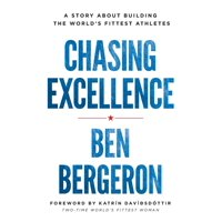 Chasing Excellence: A Story About Building the World's Fittest Athletes (Paperback)