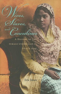 Wives, Slaves, and Concubines: A History of the Female Underclass in Dutch Asia