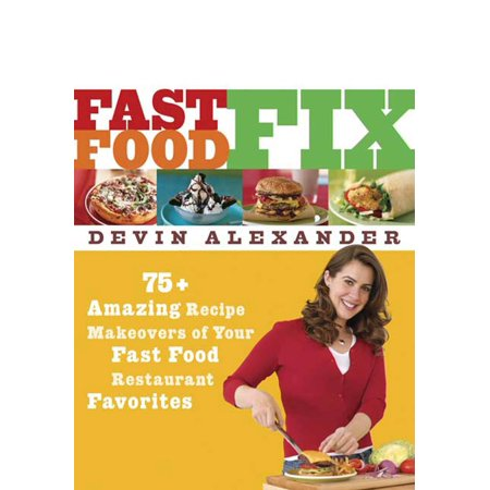 Fast Food Fix : 75+ Amazing Recipe Makeovers of Your Fast Food Restaurant (Fast Food Restaurant Scavenger Hunt Answer Key)