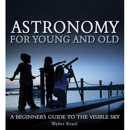 Astronomy for Young and Old : A Beginner