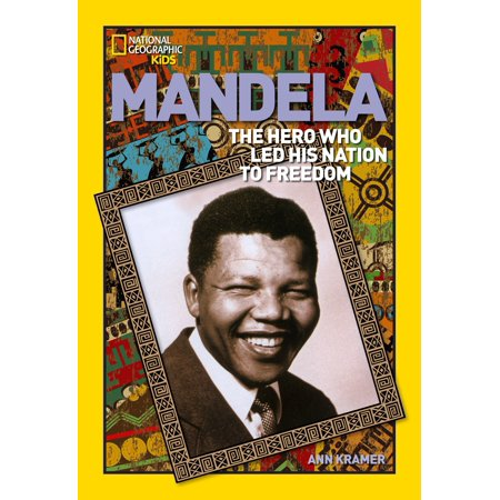 World History Biographies: Mandela : The Hero Who Led His Nation to (Heroes In The Healing Of The Nation)