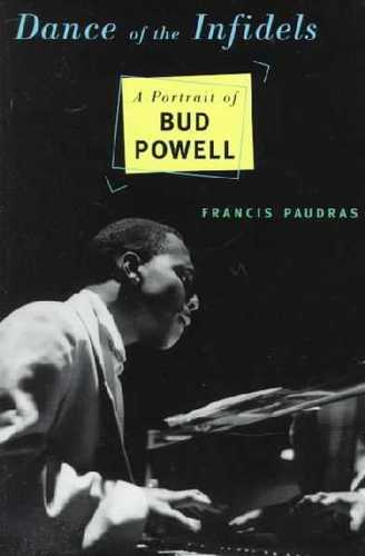 Dance of the Infidels: A Portrait of Bud Powell by