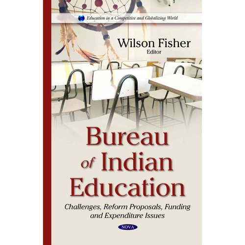 bureau of indian education challenges reform proposals funding and expenditure issues
