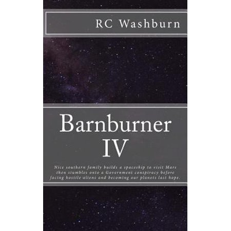 Barnburner Iv  Nice Southern Family Builds A Spaceship To Visit Mars Then Stumbles Onto A Government Conspiracy Before Facing Hostile