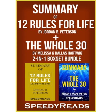 Summary of 12 Rules for Life: An Antidote to Chaos by Jordan B. Peterson + Summary of The Whole 30 by Melissa & Dallas Hartwig 2-in-1 Boxset Bundle -