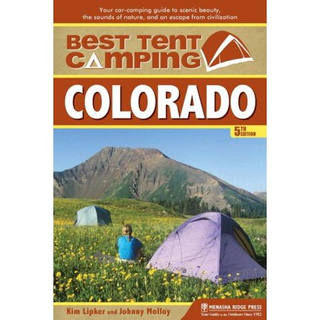 Best Tent Camping: Colorado : Your Car-Camping Guide to Scenic Beauty, the Sounds of Nature, and an Escape from (Best Dispersed Camping In Colorado)