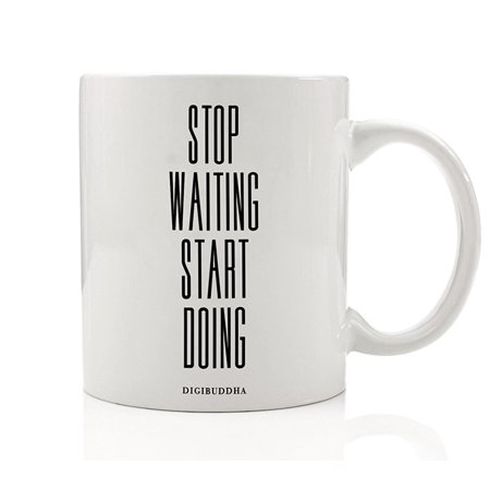 Stop Waiting Start Doing Mug, Motivational Quote Stop Procrastinating Just Do It Career Inspiration Dream Job Christmas Birthday Best Gift Idea for Him Her Man Woman 11oz Coffee Cup Digibuddha