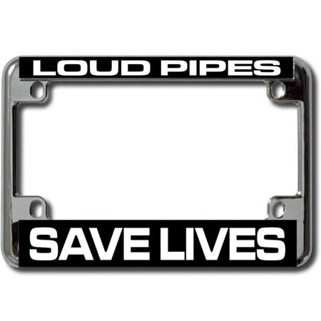 Motorcycle License Plate - Loud Pipes Save Lives Chrome Motorcycle License Plate Frame