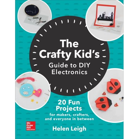Crafty Guide (The Crafty Kids Guide to DIY Electronics: 20 Fun Projects for Makers, Crafters, and Everyone in Between)