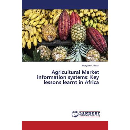 Agricultural Market Information Systems : Key Lessons Learnt in Africa