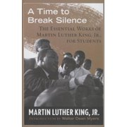 A Time to Break Silence : The Essential Works of Martin Luther King, Jr., for Students