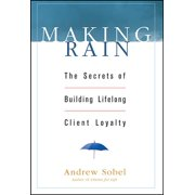 Making Rain: The Secrets of Building Lifelong Client Loyalty (Hardcover)