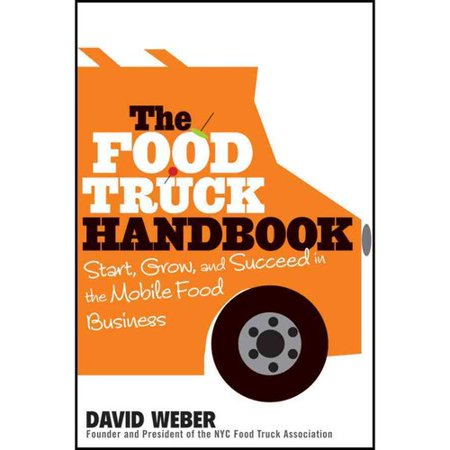 The Food Truck Handbook  Start  Grow  And Succeed In The Mobile Food Business