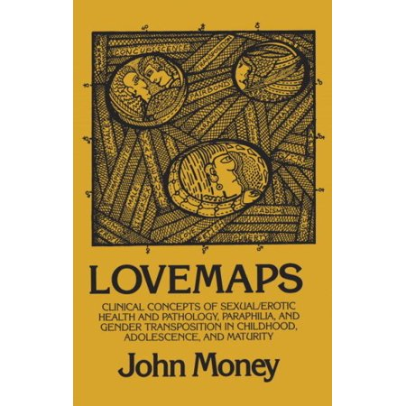 Lovemaps: Clinical Concepts of Sexual/Erotic Health and Pathology, Paraphilia, and Gender Transposition in Childhood, Adolescence, and Maturity