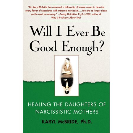 Will I Ever Be Good Enough? : Healing the Daughters of Narcissistic Mothers (Mother Daughter Costumes)