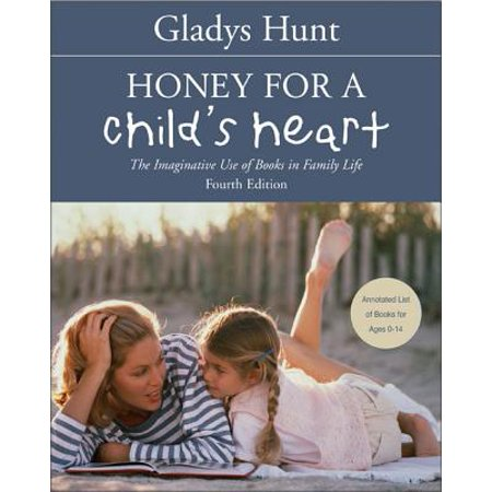 Honey for a Child's Heart : The Imaginative Use of Books in Family