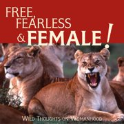 Free, Fearless Female : Wild Thoughts on Womanhood