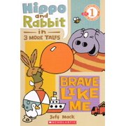 Hippo and Rabbit: Brave Like Me : 3 More Tales
