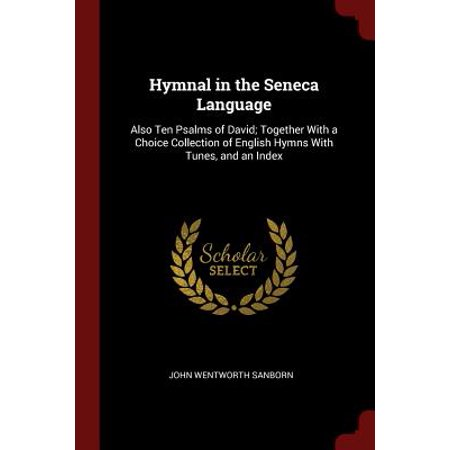 Hymnal in the Seneca Language : Also Ten Psalms of David; Together with a Choice Collection of English Hymns with Tunes, and an Index