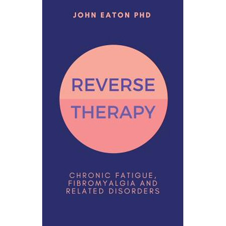 Reverse Therapy : Chronic Fatigue, Fibromyalgia and Related