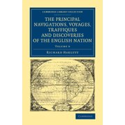 Cambridge Library Collection - Maritime Exploration: The Principal Navigations Voyages Traffiques and Discoveries of the English Nation (Paperback)