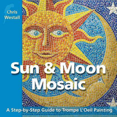 Sun & Moon Mosaic : A Step-By-Step Guide to Trompe L'Oeil Painting - Sun Mosaic