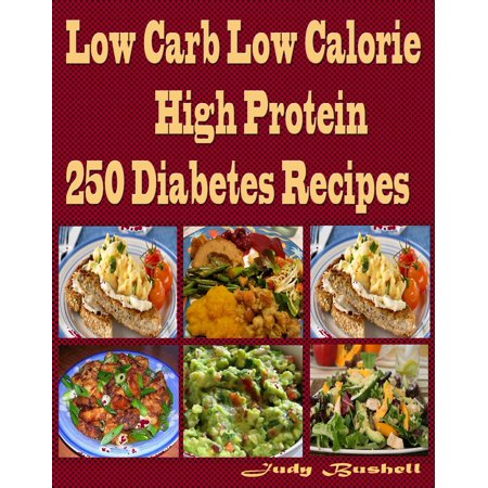 Low Carb Low Calorie High Protein 250 Diabetes Recipes -