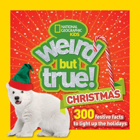 Weird But True Christmas : 300 Festive Facts to Light Up the Holidays