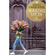 Waking Up in Paris : Overcoming Darkness in the City of Light