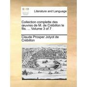 Collection Complette Des Uvres de M. de Crebillon Le Fils. ... Volume 3 of 7