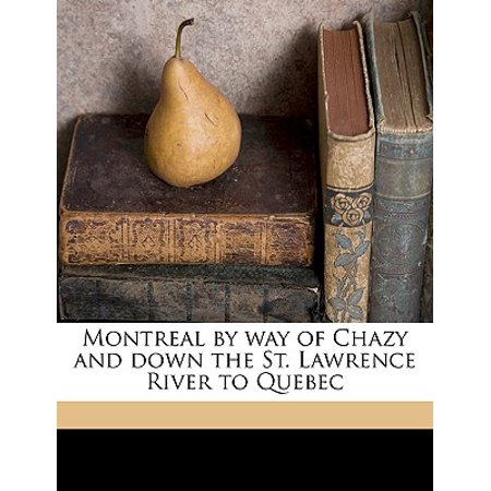 Montreal by Way of Chazy and Down the St. Lawrence River to (Sold Down The River In A Way Crossword)