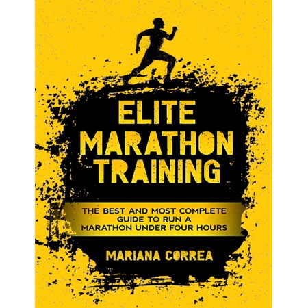 Elite Marathon Training - The Best and Most Complete Guide to Run a Marathon Under Four Hours - (Best Marathon Training Tips)