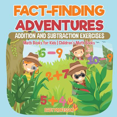 Fact-Finding Adventures : Addition and Subtraction Exercises - Math Books for Kids Children's Math - Adventure Books For Kids