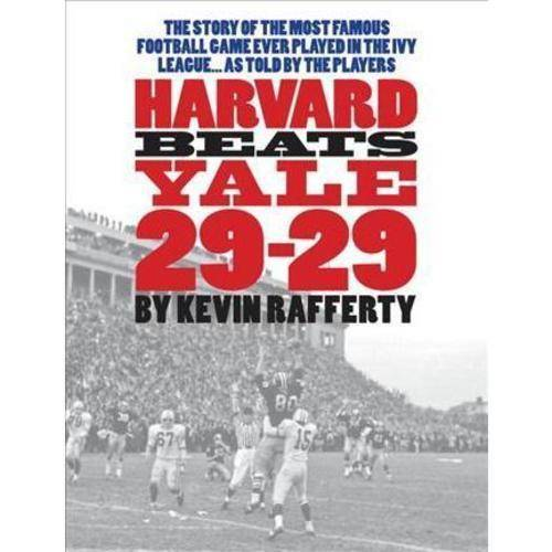 Harvard Beats Yale 29-29: The Story of the Most Famous Football Game Every Played in the Ivy League...as Told by the Players
