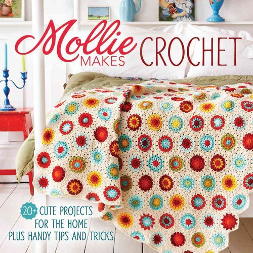 Mollie Makes Crochet: 20  Cute Projects for the Home Plus Handy Tips and Tricks