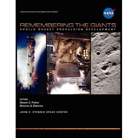 Remembering the Giants : Apollo Rocket Propulsion Development (NASA Monographs in Aerospace History Series, Number 45)