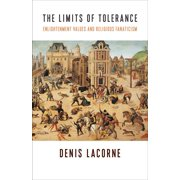 The Limits of Tolerance : Enlightenment Values and Religious Fanaticism