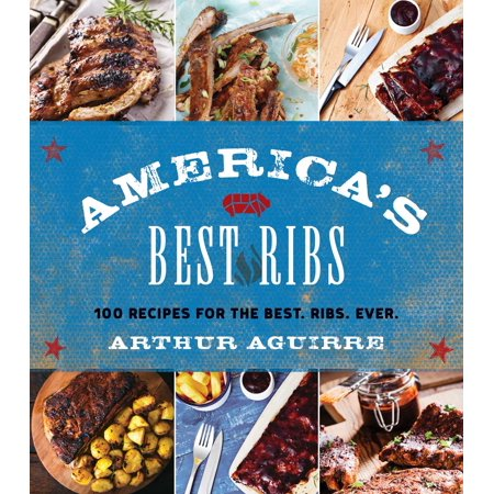 America's Best Ribs : 100 Recipes for the Best. Ribs. (The Best Bbq Ribs Recipe Ever)