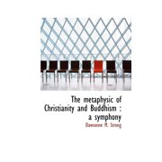 The Metaphysic of Christianity and Buddhism : A Symphony