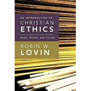 An Introduction to Christian Ethics : Goals, Duties, and Virtues