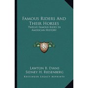 Famous Riders and Their Horses : Twelve Famous Rides in American History