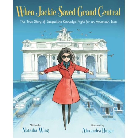 When Jackie Saved Grand Central : The True Story of Jacqueline Kennedy's Fight for an American (Jacqueline Kennedy First Lady Of The New Frontier)