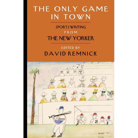 The Only Game In Town  Sportswriting From The New Yorker