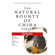 The Natural Bounty Of China Series: SHANGHAI - eBook