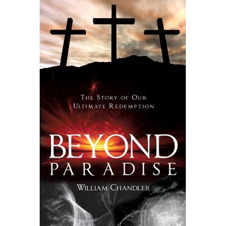 Beyond Paradise : The Story of Our Ultimate Redemption ...