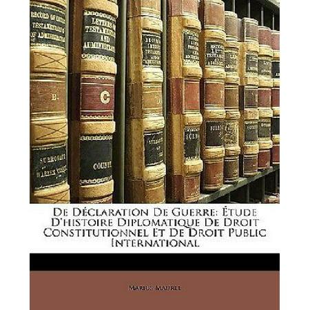 De Declaration De Guerre: Etude D'histoire Diplomatique De Droit Constitutionnel Et De Droit Public International (French Edition) - image 1 of 1
