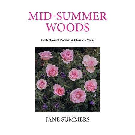 Mid-Summer Woods : Collection of Poems: A Classic - Vol 6 ()