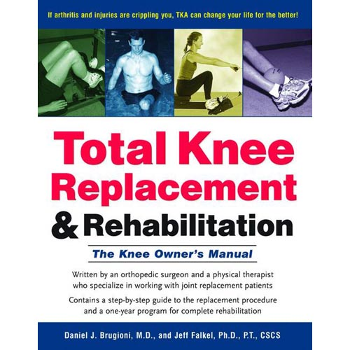 Total Knee Replacement & Rehabilitation: The Knee Owner's Manual