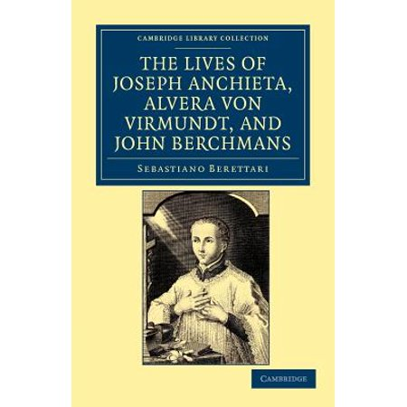 The Lives of Father Joseph Anchieta, of the Society of Jesus: The Ven. Alvera Von Virmundt, Religious of the Order of the Holy Sepulchre, and the Ven. (Equestrian Order Of The Holy Sepulchre Of Jerusalem)