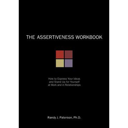 The Assertiveness Workbook : How to Express Your Ideas and Stand Up for Yourself at Work and in Relationships - Halloween Ideas For Work